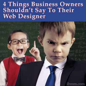 4 Things Business Owners Shouldn't Say To Their Web Designer