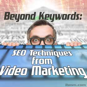 Beyond Keywords: SEO Techniques That You Can Take From Video Marketing