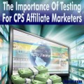 The Importance Of Testing For CPS Affiliate Marketers
