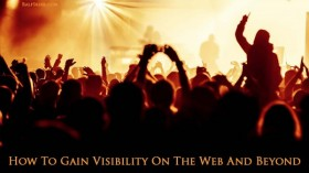 How To Gain Visibility On The Web And Beyond – Part 1
