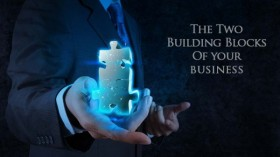 The Two Building Blocks Of Your Business