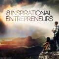 8 Inspirational Entrepreneurs