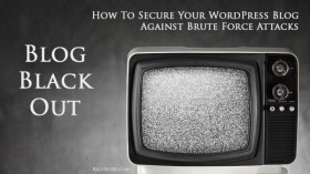 Blog Blackout – How To Secure Your WordPress Blog Against Brute Force Attacks