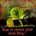 How to revive your dead Blog.