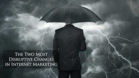 The Two Most Disruptive Changes In Internet Marketing