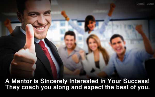 A Mentor is Sincerely Interested in Your Success! They coach you along and expect the best of you.
