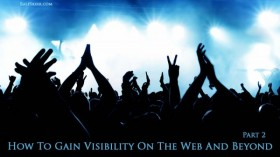 How To Gain Visibility On The Web And Beyond – Part 2