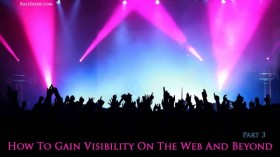 How To Gain Visibility On The Web And Beyond – Part 3
