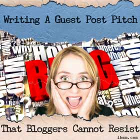 Writing A Guest Post Pitch That Bloggers And Website Owners Cannot Resist